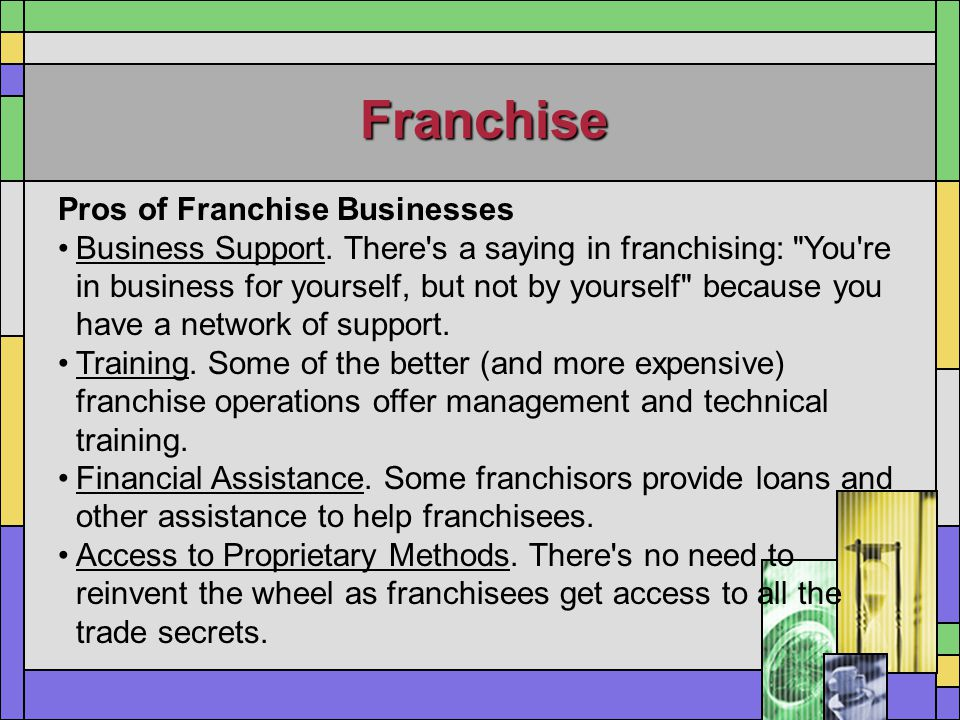 Franchise Pros of Franchise Businesses Business Support. There's a saying in franchising: