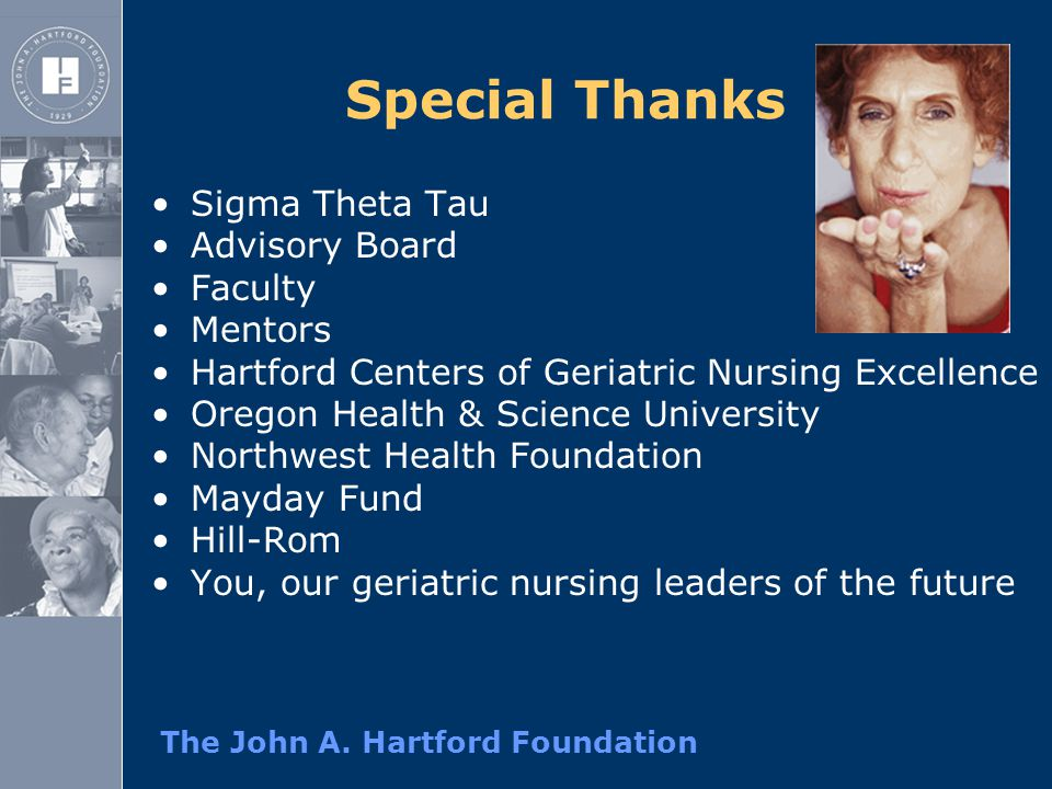 The John A. Hartford Foundation Special Thanks Sigma Theta Tau Advisory Board Faculty Mentors Hartford Centers of Geriatric Nursing Excellence Oregon