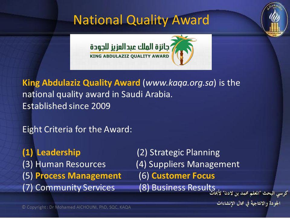National Quality Award © Copyright : Dr Mohamed AICHOUNI, PhD, SQC, KAQA King Abdulaziz Quality Award (www.kaqa.org.sa) is the national quality award