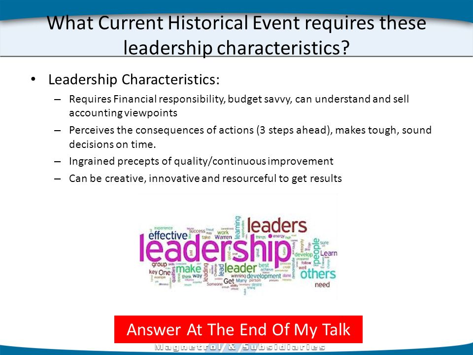 What Current Historical Event requires these leadership characteristics.