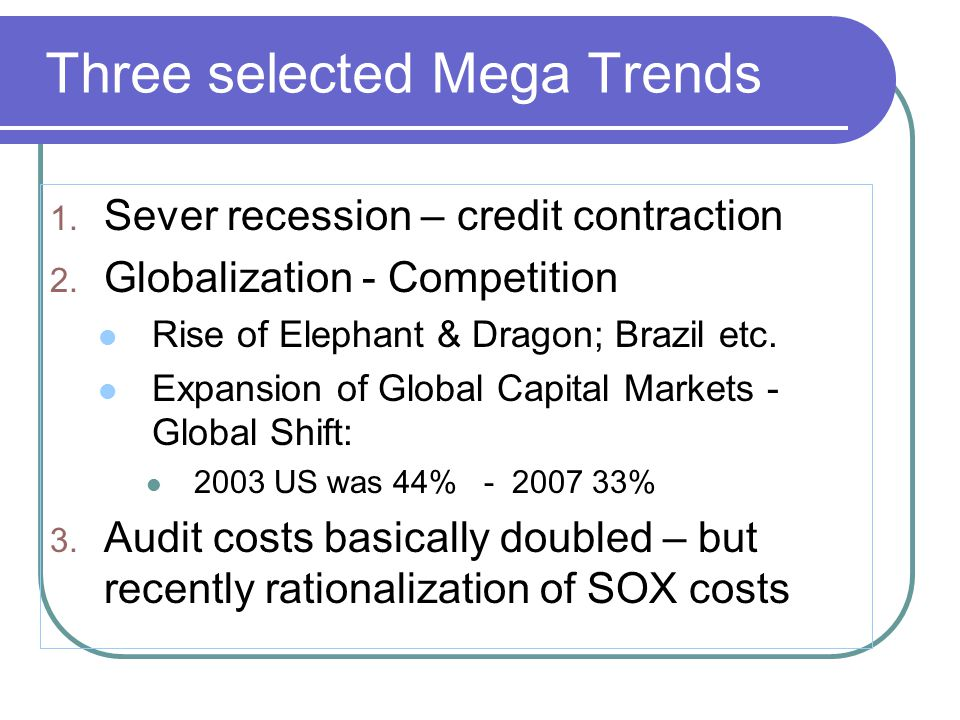 Three selected Mega Trends 1. Sever recession – credit contraction 2. Globalization - Competition Rise of Elephant & Dragon; Brazil etc. Expansion of