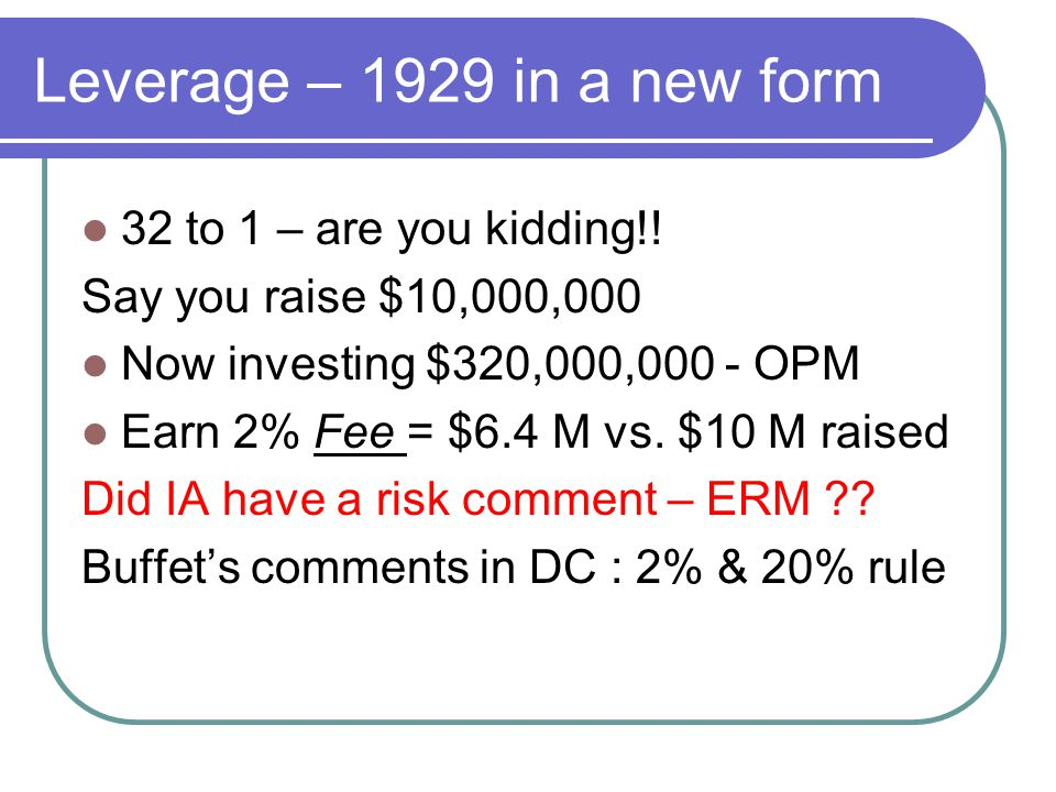 Leverage – 1929 in a new form 32 to 1 – are you kidding!.