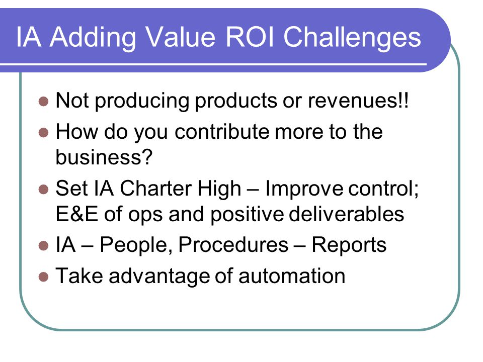IA Adding Value ROI Challenges Not producing products or revenues!.