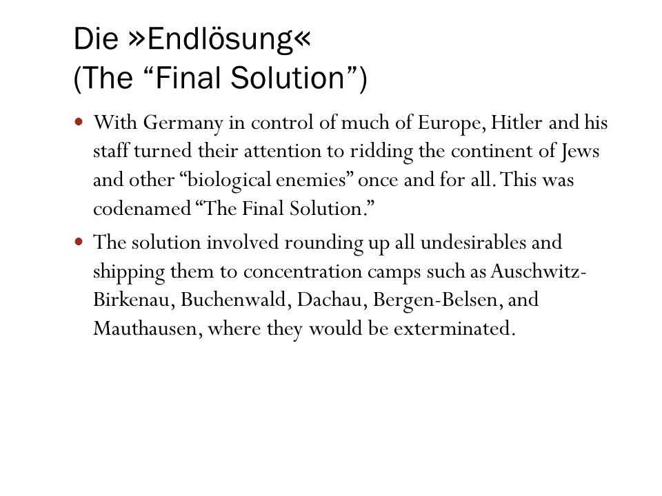 "Die » Endlösung « (The ""Final Solution"") With Germany in control of much of Europe, Hitler and his staff turned their attention to ridding the contine"