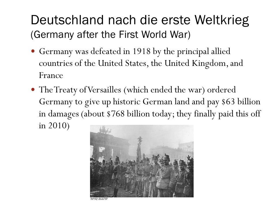 Deutschland nach die erste Weltkrieg (Germany after the First World War) With so many dead and billions of deutsche Marks (German money) to pay in damages, the War left German society decimated Money was so worthless in the following years that a train car of German money couldn't buy a loaf of bread.