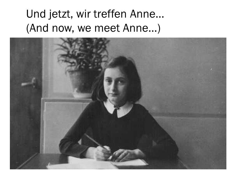 Und jetzt, wir treffen Anne… (And now, we meet Anne…)