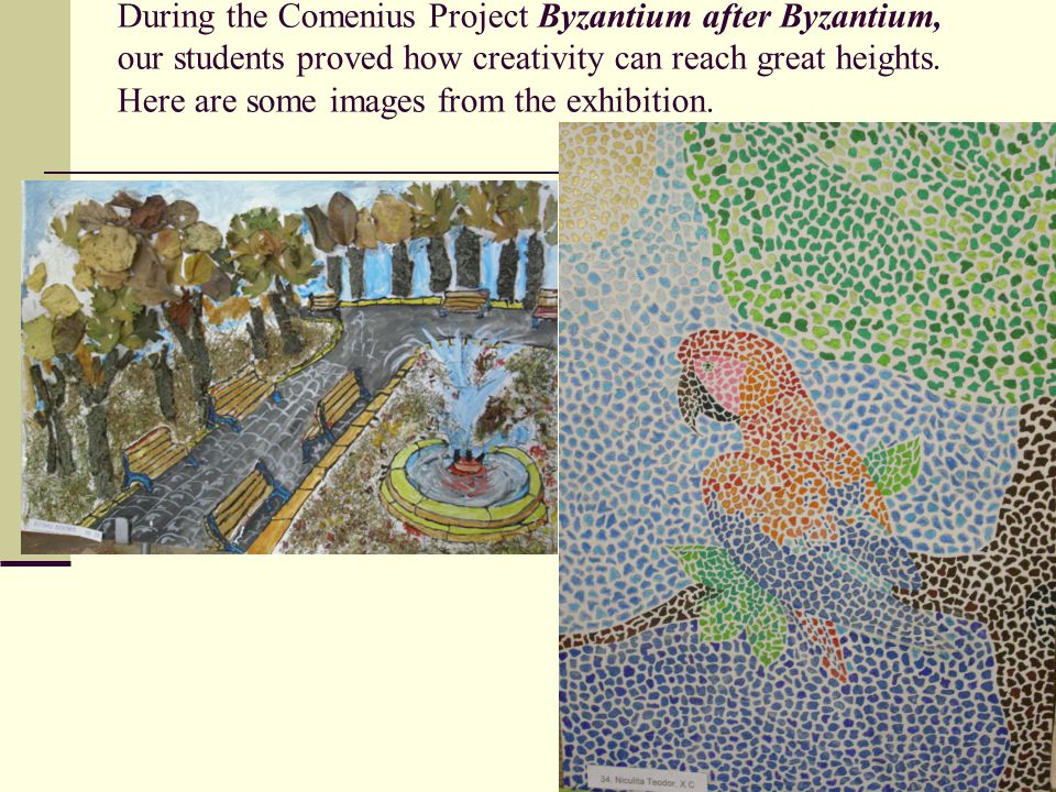 During the Comenius Project Byzantium after Byzantium, our students proved how creativity can reach great heights.