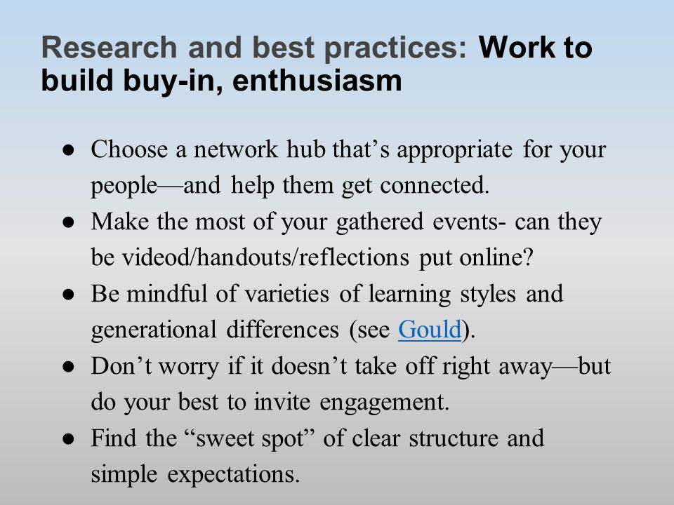 Research and best practices: Work to build buy-in, enthusiasm ●Choose a network hub that's appropriate for your people—and help them get connected.
