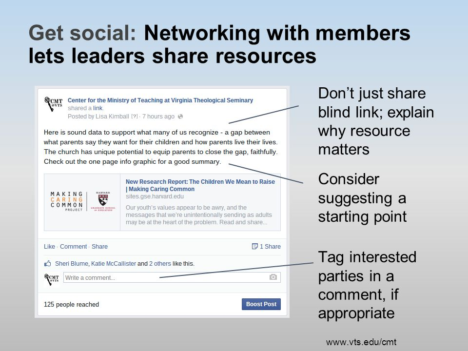 Get social: Networking with members lets leaders share resources Don't just share blind link; explain why resource matters Consider suggesting a starting point Tag interested parties in a comment, if appropriate www.vts.edu/cmt