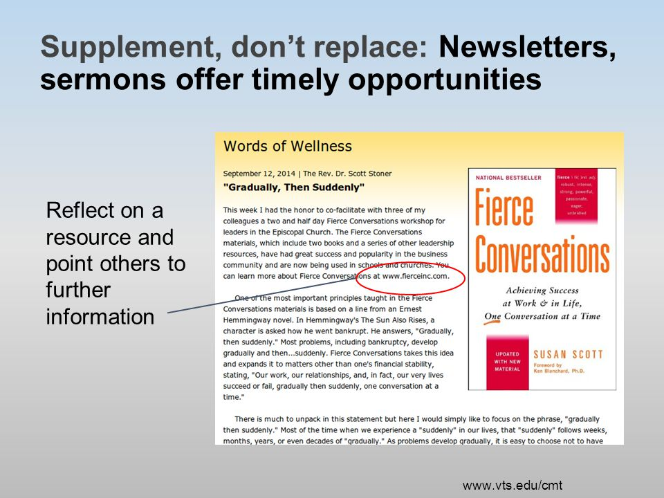 Supplement, don't replace: Newsletters, sermons offer timely opportunities Reflect on a resource and point others to further information www.vts.edu/cmt