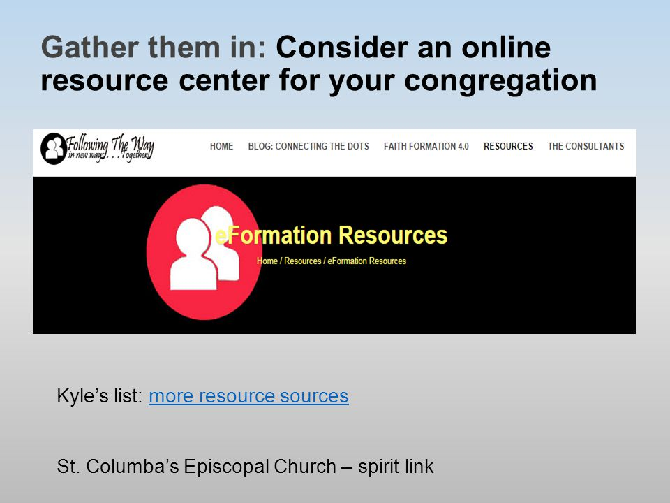 Gather them in: Consider an online resource center for your congregation Kyle's list: more resource sourcesmore resource sources St.