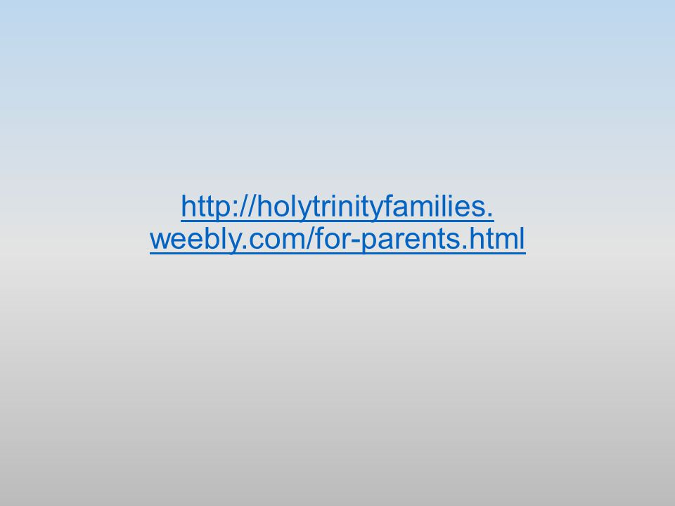 http://holytrinityfamilies. weebly.com/for-parents.html