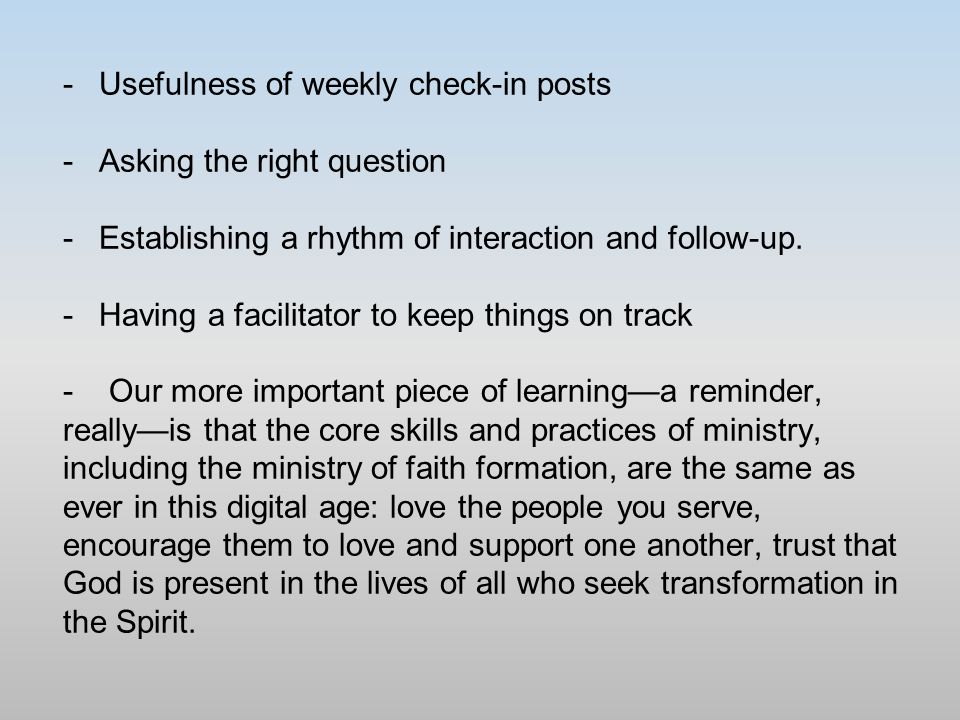 -Usefulness of weekly check-in posts -Asking the right question -Establishing a rhythm of interaction and follow-up.