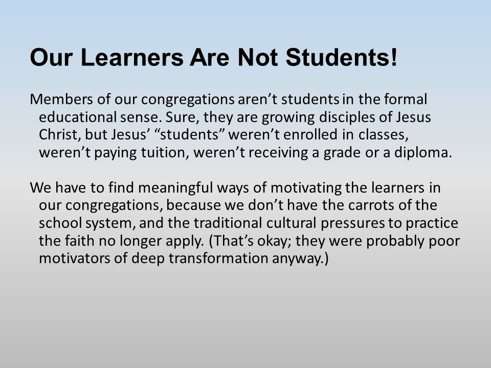 Our Learners Are Not Students.