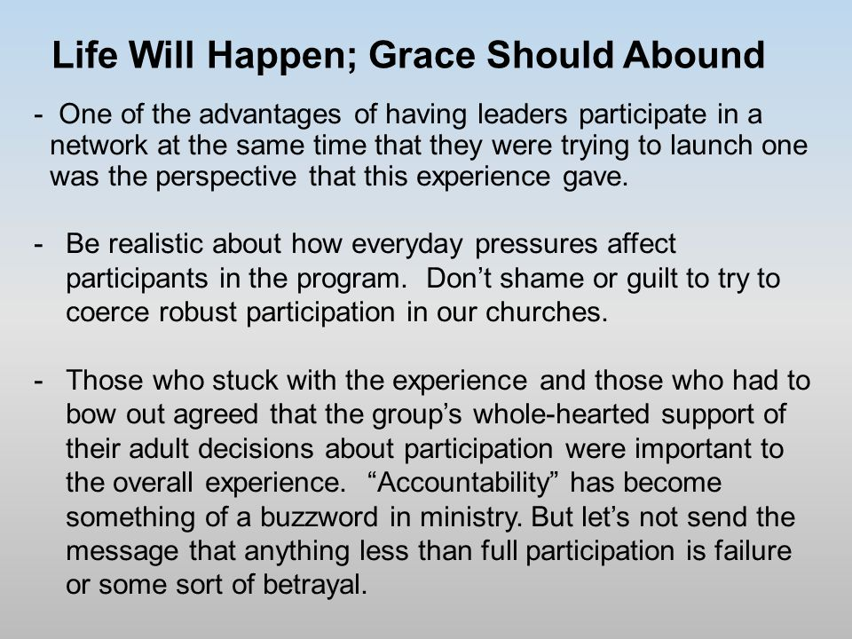 Life Will Happen; Grace Should Abound - One of the advantages of having leaders participate in a network at the same time that they were trying to launch one was the perspective that this experience gave.