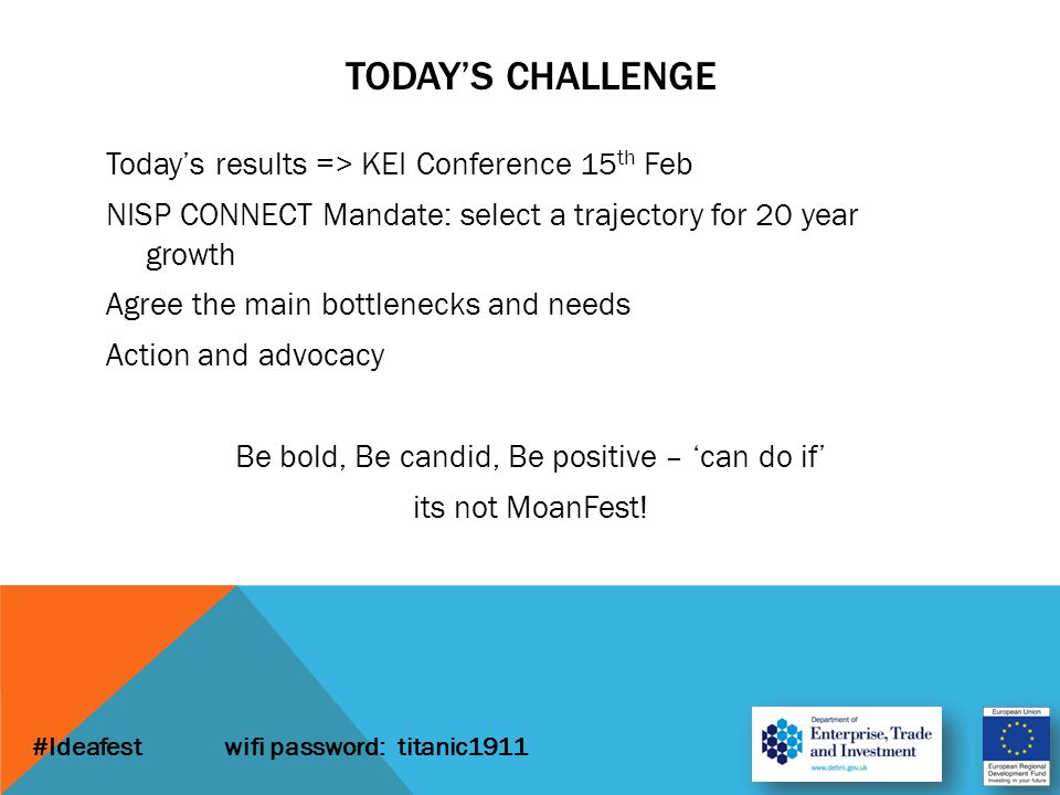 Today's results => KEI Conference 15 th Feb NISP CONNECT Mandate: select a trajectory for 20 year growth Agree the main bottlenecks and needs Action and advocacy Be bold, Be candid, Be positive – 'can do if' its not MoanFest.