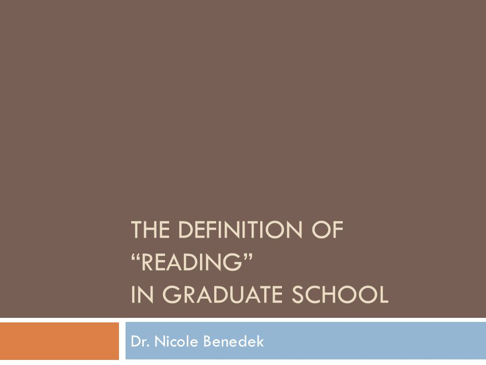 "THE DEFINITION OF ""READING"" IN GRADUATE SCHOOL Dr. Nicole Benedek"
