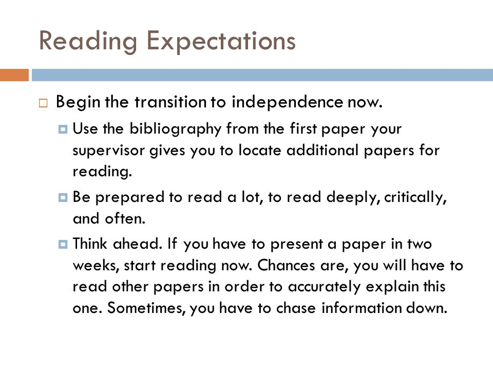 Reading Expectations  Begin the transition to independence now.  Use the bibliography from the first paper your supervisor gives you to locate addit