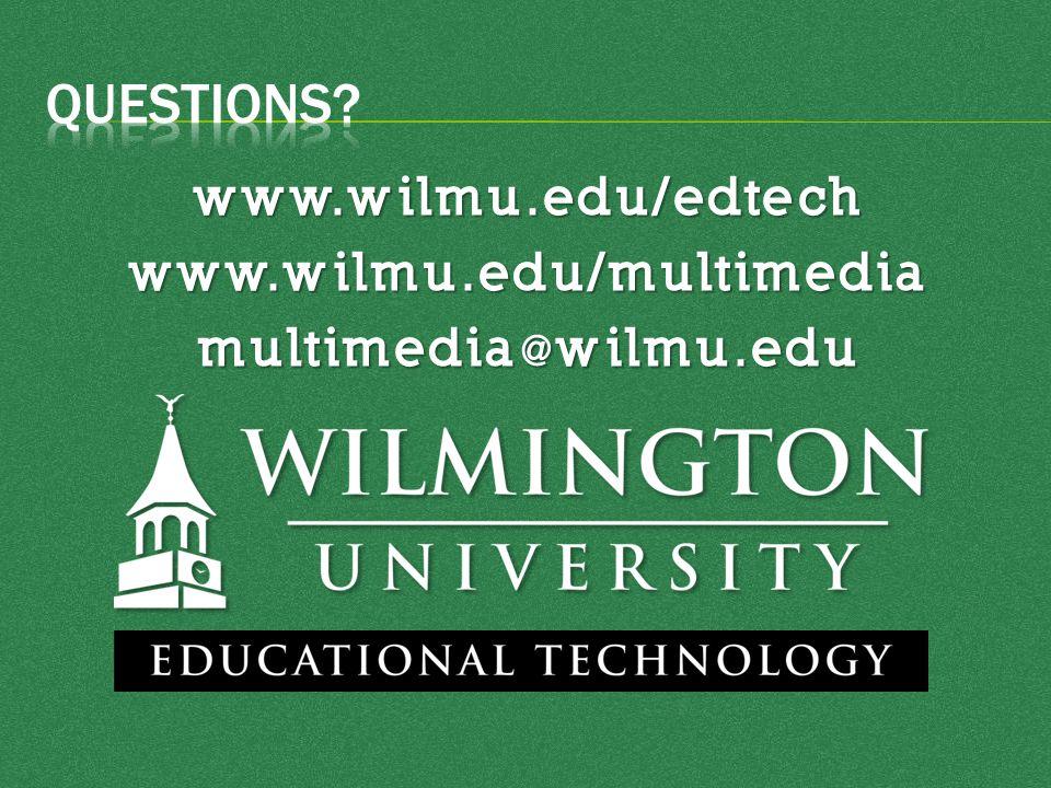 www.wilmu.edu/edtechwww.wilmu.edu/multimedia multimedia @ wilmu.edu