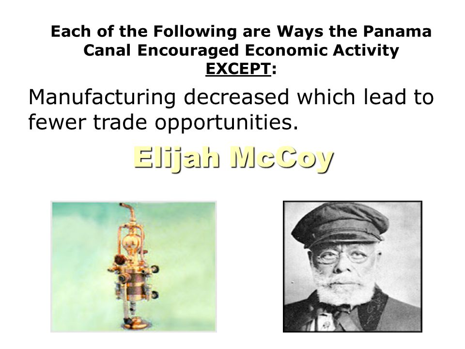 Each of the Following are Ways the Panama Canal Encouraged Economic Activity EXCEPT: Manufacturing decreased which lead to fewer trade opportunities.