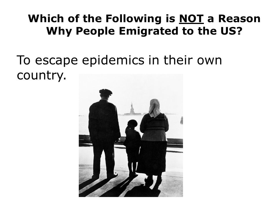 Which of the Following is NOT a Reason Why People Emigrated to the US.