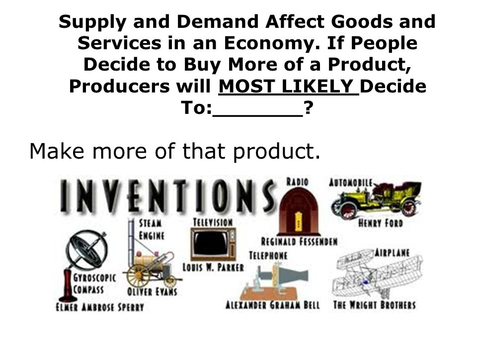 Supply and Demand Affect Goods and Services in an Economy.