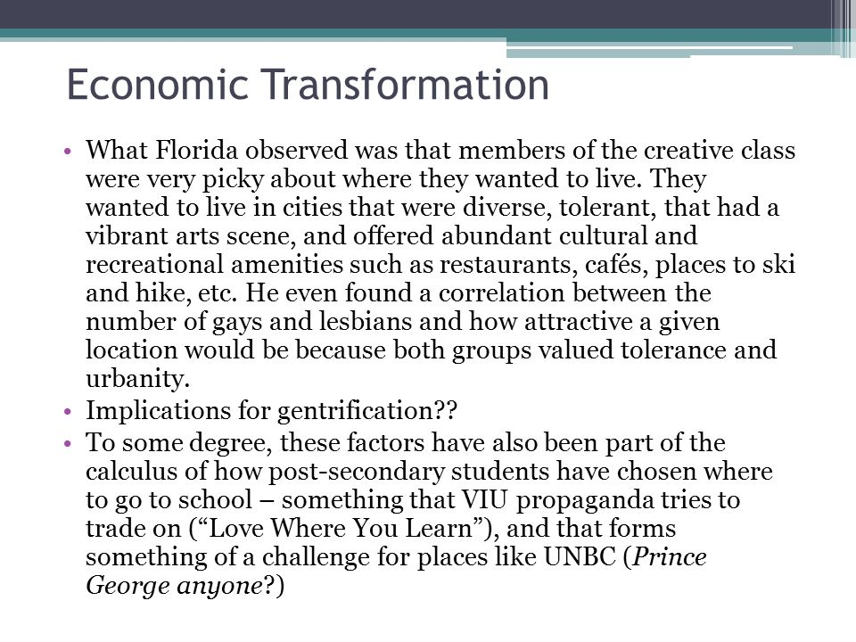 Economic Transformation What Florida observed was that members of the creative class were very picky about where they wanted to live.