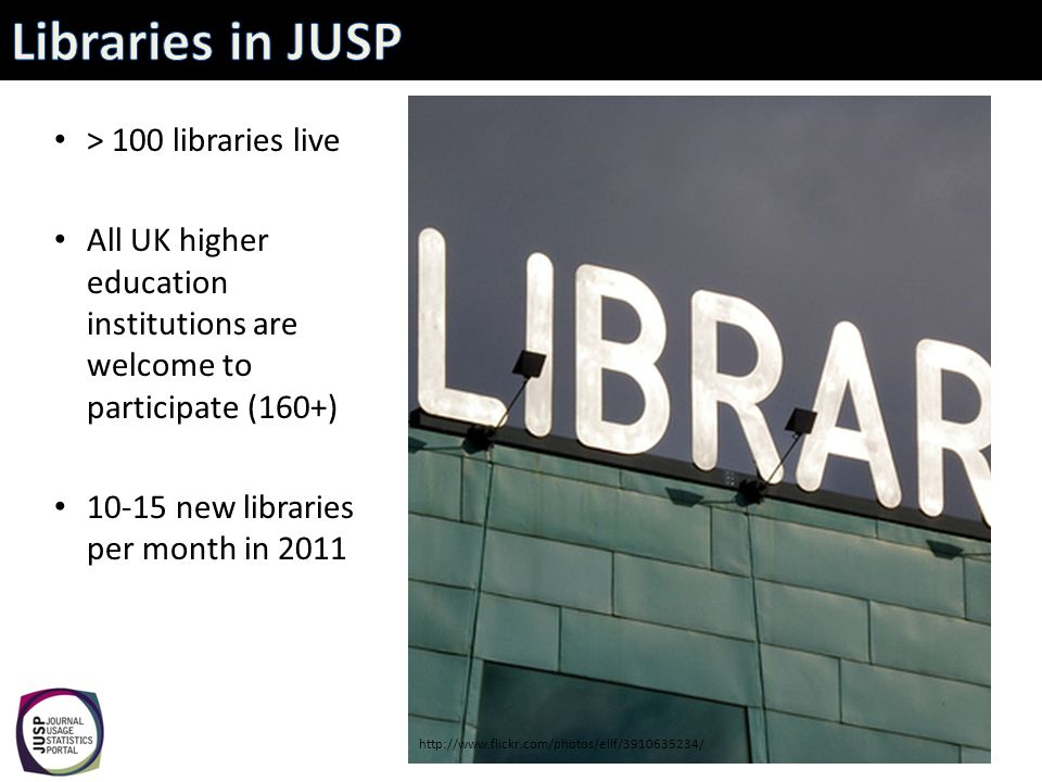 > 100 libraries live All UK higher education institutions are welcome to participate (160+) 10-15 new libraries per month in 2011 http://www.flickr.com/photos/ellf/3910635234/