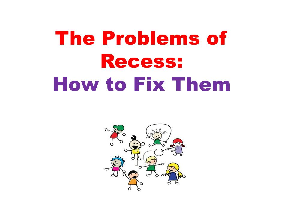 The Problems of Recess: How to Fix Them
