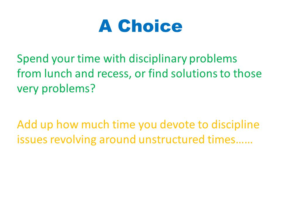 A Choice Spend your time with disciplinary problems from lunch and recess, or find solutions to those very problems.