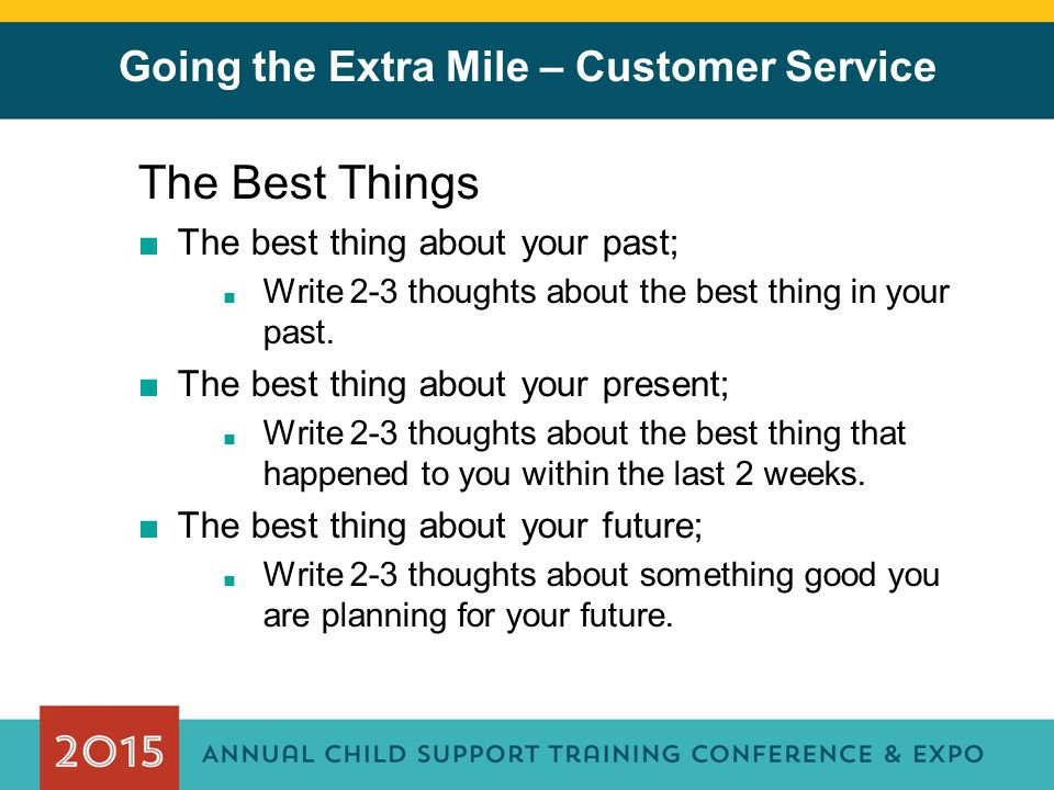 Going the Extra Mile – Customer Service The Best Things ■The best thing about your past; ■ Write 2-3 thoughts about the best thing in your past. ■The