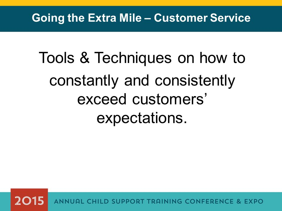 Going the Extra Mile – Customer Service Tools & Techniques on how to constantly and consistently exceed customers' expectations.