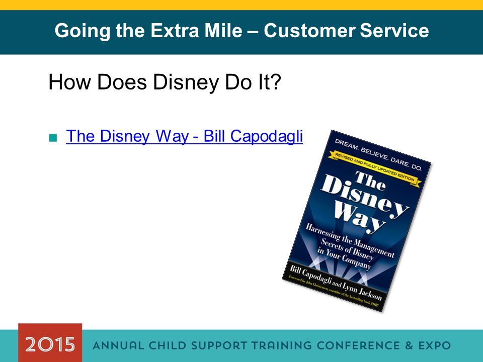 Going the Extra Mile – Customer Service How Does Disney Do It? ■The Disney Way - Bill CapodagliThe Disney Way - Bill Capodagli
