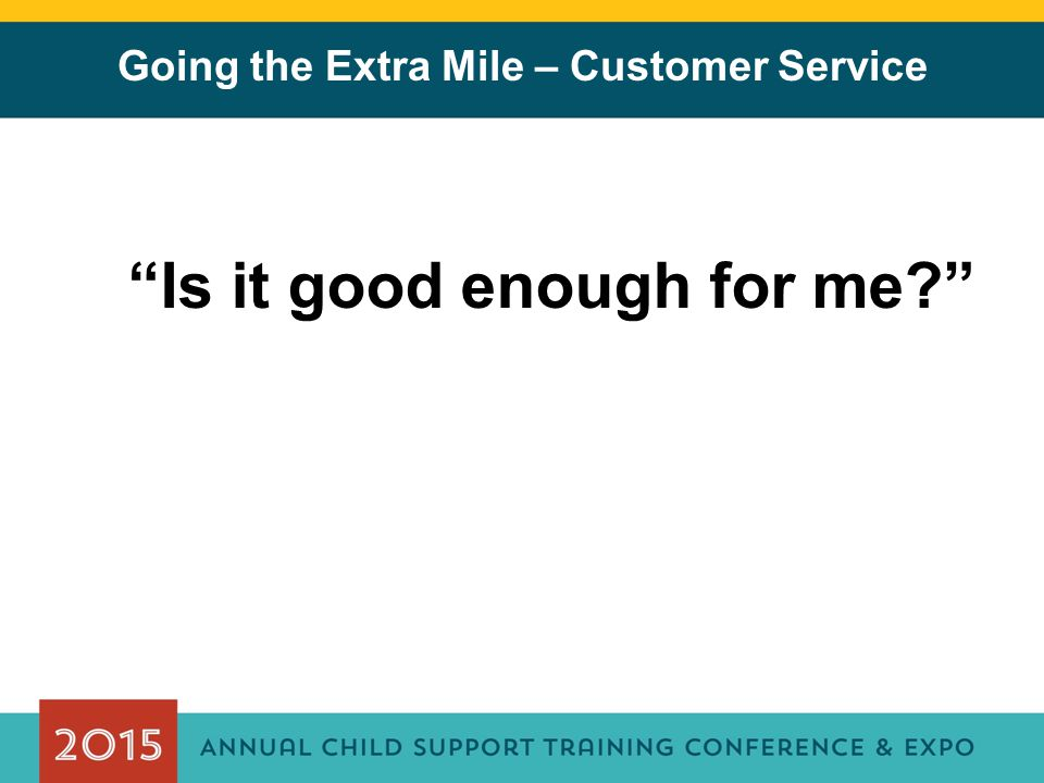 Going the Extra Mile – Customer Service Is it good enough for me?