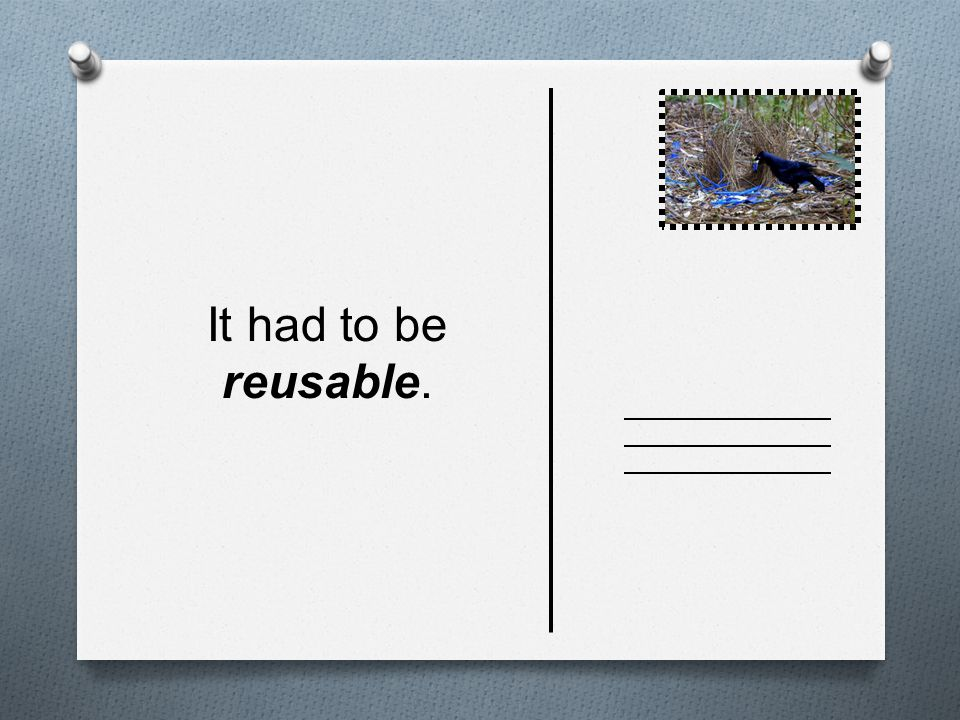 It had to be reusable.