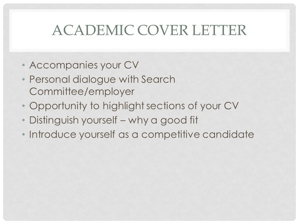 GOAL OF COVER LETTER With the CV, to get you an interview Demonstrate fit for the position