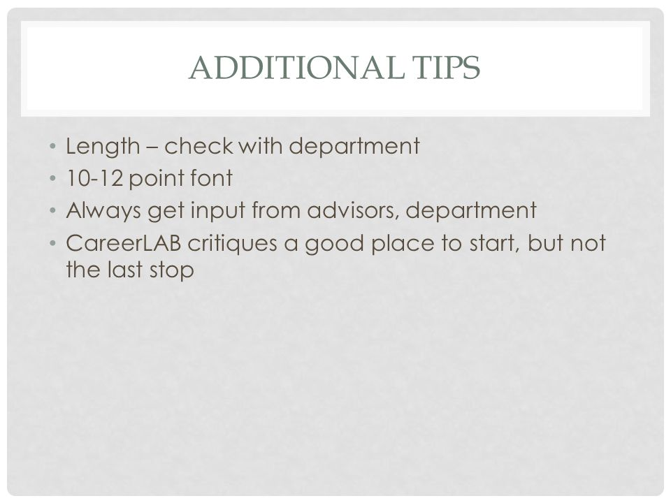 ADDITIONAL TIPS Length – check with department 10-12 point font Always get input from advisors, department CareerLAB critiques a good place to start, but not the last stop