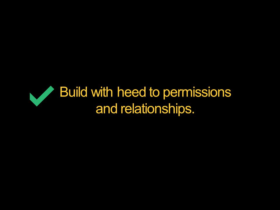 Build with heed to permissions and relationships.