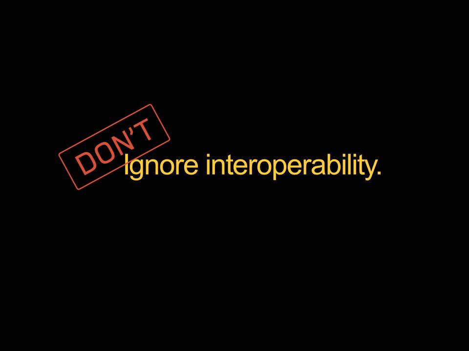 Ignore interoperability.