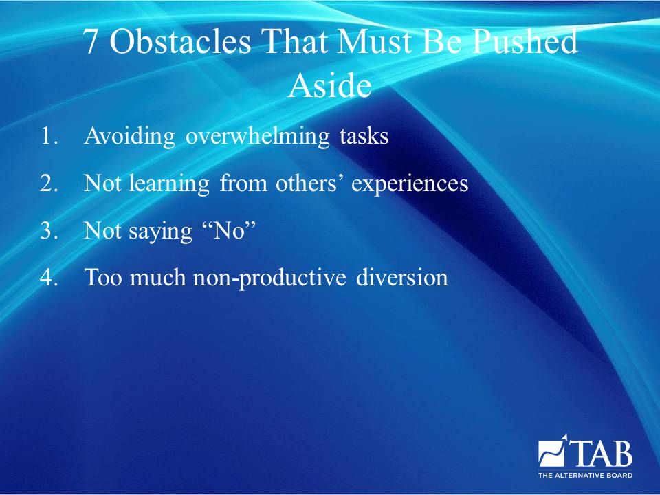 7 Obstacles That Must Be Pushed Aside 1. Avoiding overwhelming tasks 2.
