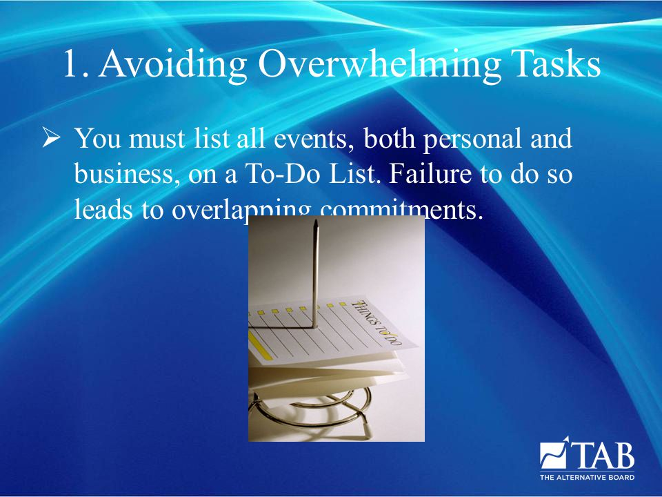 Avoiding Overwhelming Tasks  Break a large list of things to do into smaller day-to- day manageable To-Do Lists.