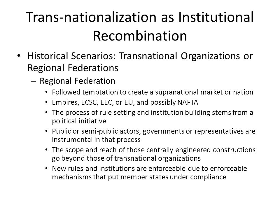 Trans-nationalization as Institutional Recombination Historical Scenarios: Transnational Organizations or Regional Federations – Regional Federation F