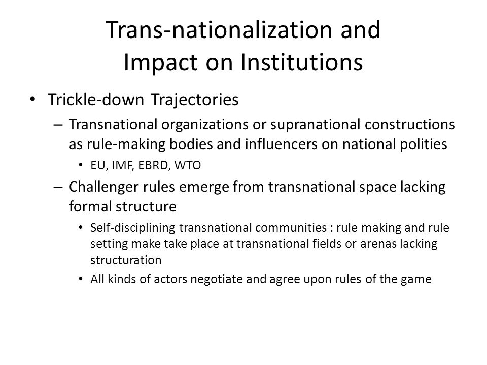 Trans-nationalization and Impact on Institutions Trickle-down Trajectories – Transnational organizations or supranational constructions as rule-making