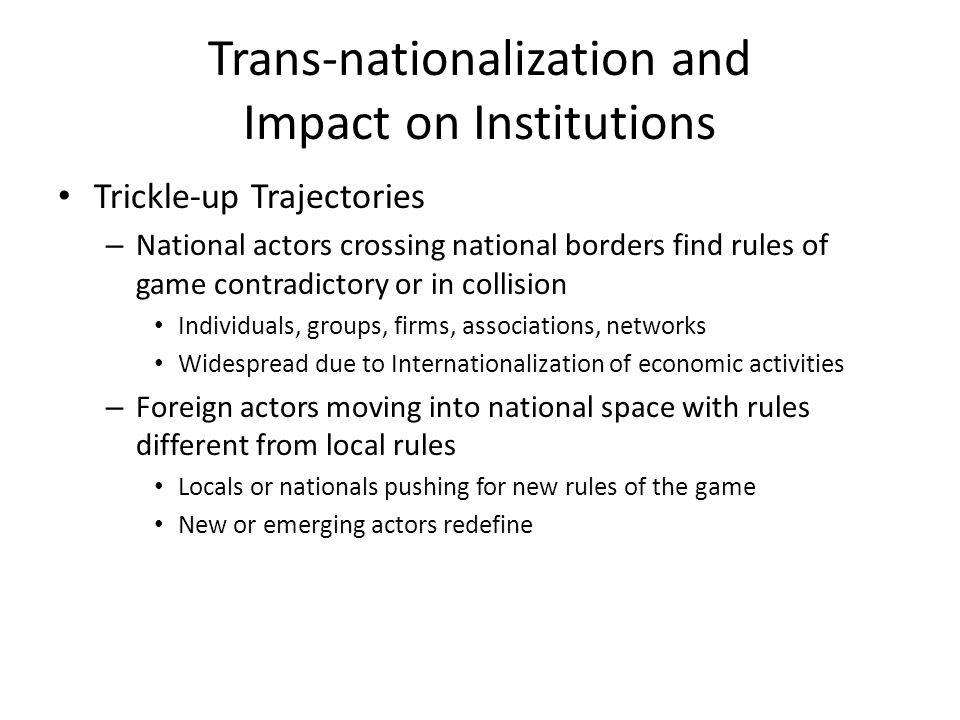 Trans-nationalization and Impact on Institutions Trickle-up Trajectories – National actors crossing national borders find rules of game contradictory