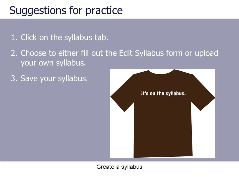 Create a syllabus Suggestions for practice 1.Click on the syllabus tab.