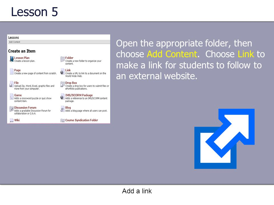 Lesson 5 Open the appropriate folder, then choose Add Content.