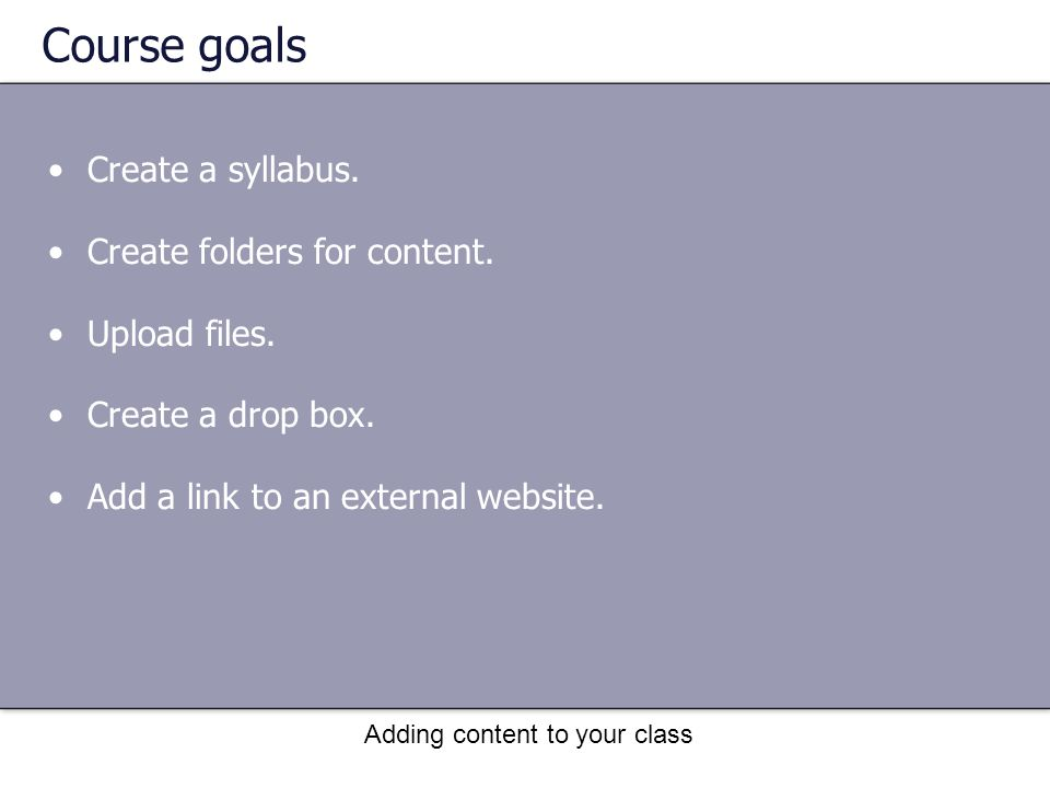 Course goals Create a syllabus.Create folders for content.