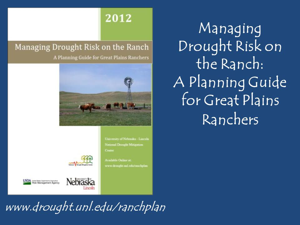 www.drought.unl.edu/ranchplan Managing Drought Risk on the Ranch: A Planning Guide for Great Plains Ranchers