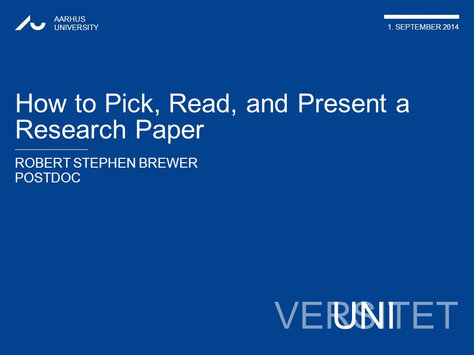 AARHUS UNIVERSITY How to Pick, Read & Present a Research Paper ROBERT STEPHEN BREWER 29.