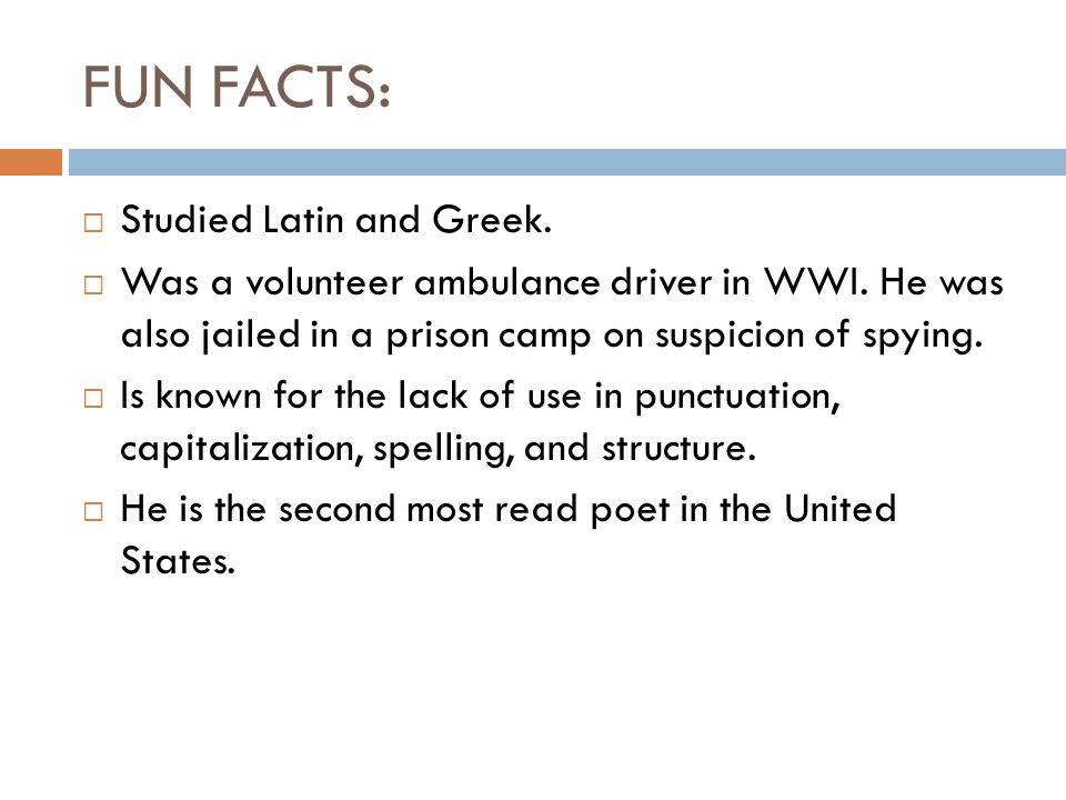 FUN FACTS:  Studied Latin and Greek.  Was a volunteer ambulance driver in WWI.